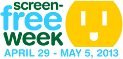 screen-free week April 29 - May 5, 2013