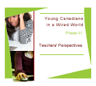 Young Canadians in a Wired World, Phase III: Teachers' Perspectives