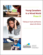 Young Canadians in a Wired World, Phase III: Talking to Youth and Parents about Life Online