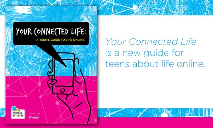 http://mediasmarts.ca/sites/mediasmarts/files/tip-sheet/your_connected_life_guide.pdf